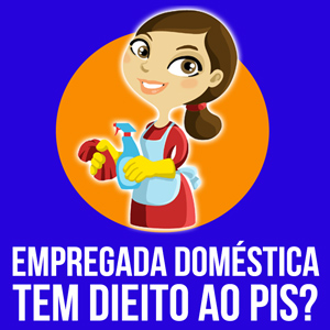 empregada doméstica tem direito ao PIS