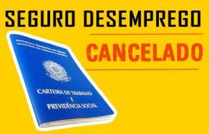 cancelamento seguro desemprego